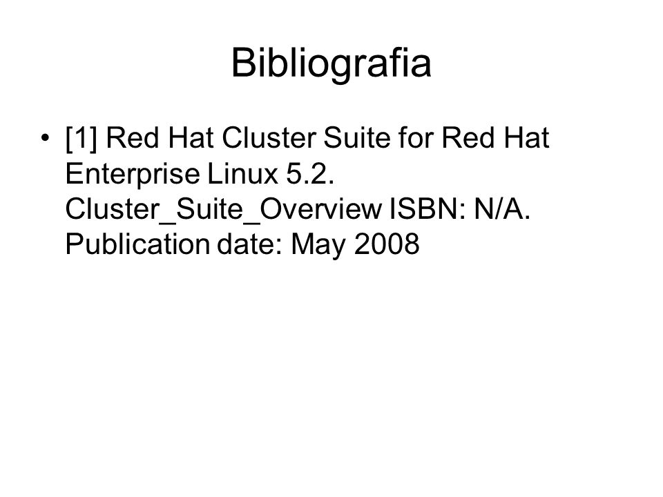 Bibliografia [1] Red Hat Cluster Suite for Red Hat Enterprise Linux 5.2.